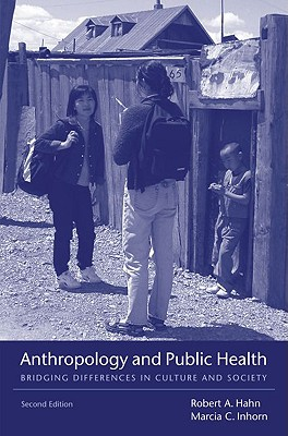 Anthropology and Public Health By Hahn, Robert A./ Inborn, Marcia