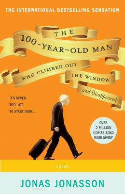 The 100-Year-Old Man Who Climbed Out the Window and Disappeared By Jonasson, Jonas